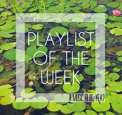 Playlist of the Week // You Sent It, We Love It