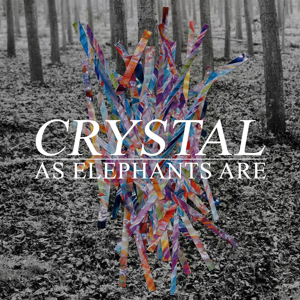 As Elephants Are // Crystal