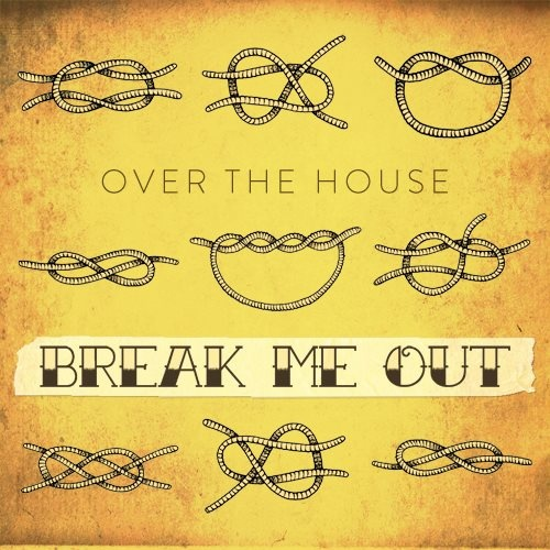 Over the House // Break Me Out
