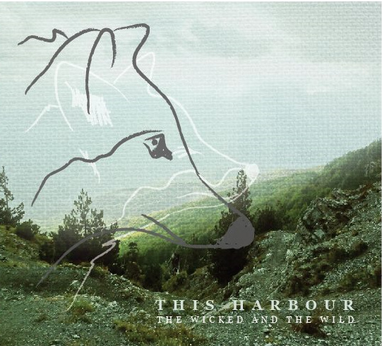 This Harbour - The Wicked and the Wild