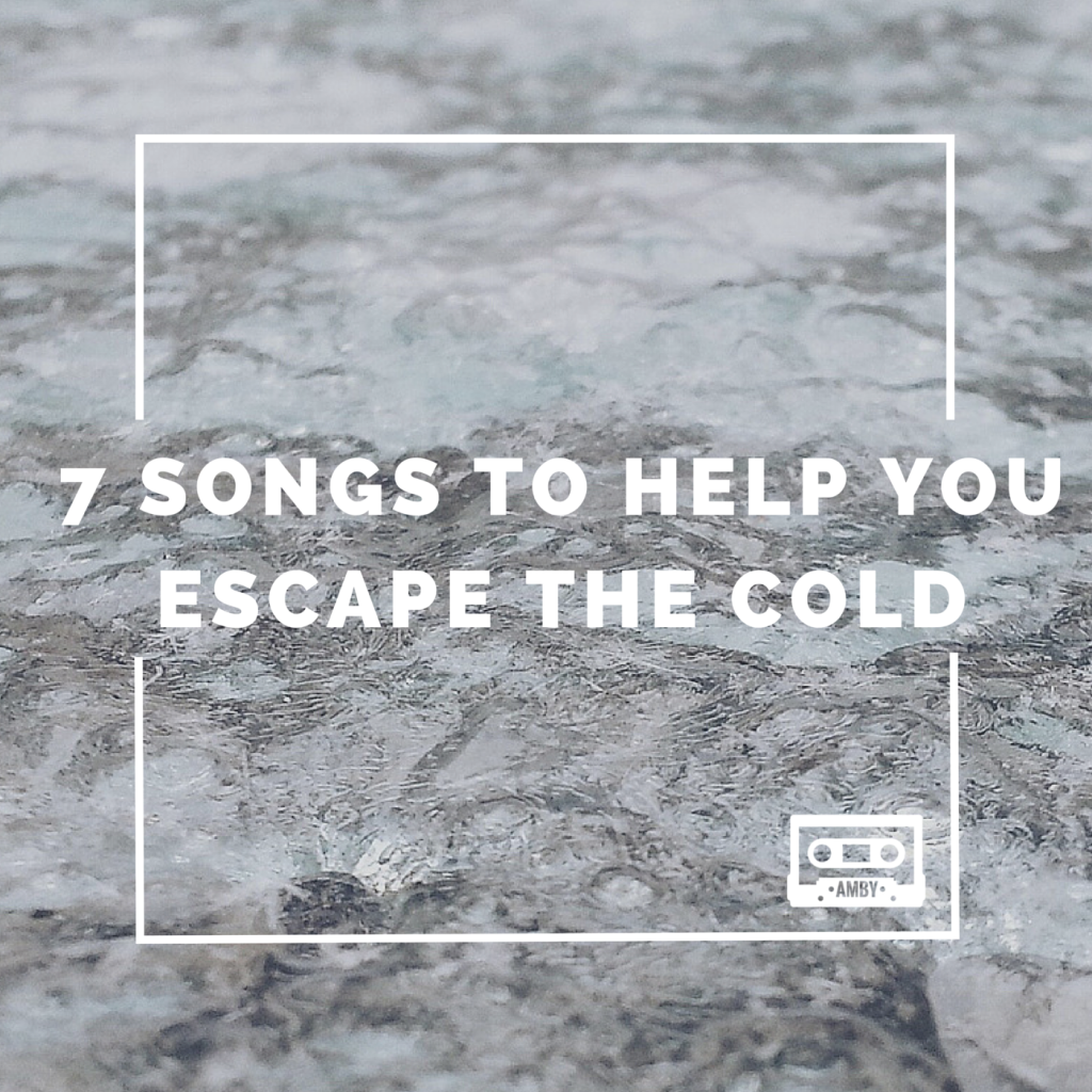 List | 7 Songs to Help You Escape the Cold