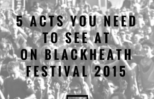 5 acts you need to see at On Blackheath Festival 2015