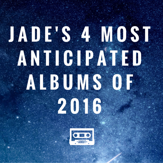 Jade's 4 most anticipated albums of 2016